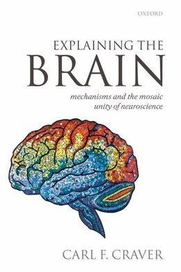 Book Explaining the Brain by Carl F. Craver