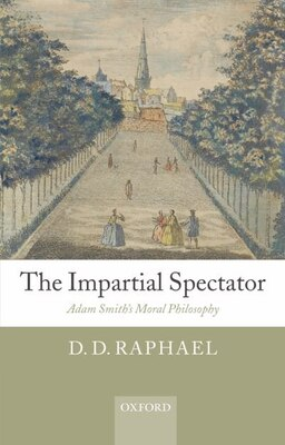 Book The Impartial Spectator: Adam Smiths Moral Philosophy by D. D. Raphael