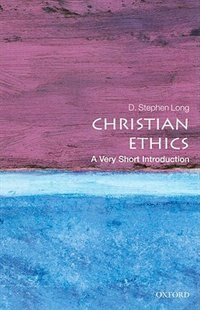 Book Christian Ethics: A Very Short Introduction by D. Stephen Long