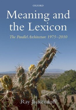 Book Meaning and the Lexicon: The Parallel Architecture 1975-2010 by Ray Jackendoff