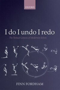 I Do, I Undo, I Redo: The Textual Genesis of Modernist Selves