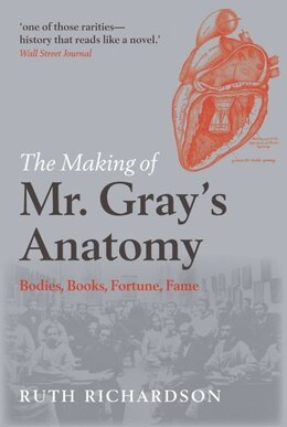 Book The Making of Mr Grays Anatomy: Bodies, books, fortune, fame by Ruth Richardson