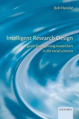 Book Intelligent Research Design: A Guide for Beginning Researchers in the Social Sciences by Bob Hancke