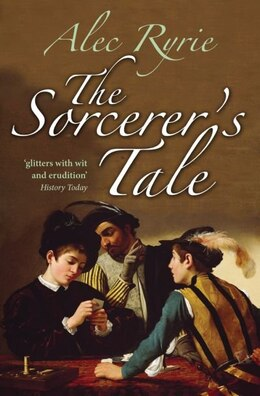 Book The Sorcerers Tale: Faith and Fraud in Tudor England by Alec Ryrie