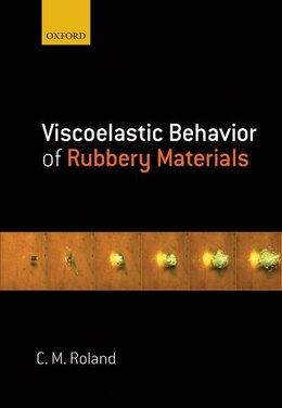 Book Viscoelastic Behavior of Rubbery Materials by C. Michael Roland