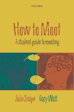 Book How to Moot: A Student Guide to Mooting by John Snape