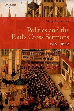 Book Politics and the Pauls Cross Sermons, 1558-1642 by Mary Morrissey