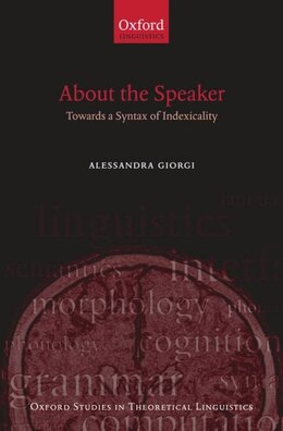 Book About the Speaker: Towards a Syntax of Indexicality by Alessandra Giorgi