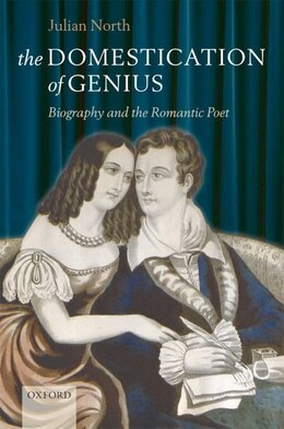 Book The Domestication of Genius: Biography and the Romantic Poet by Julian North
