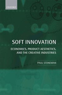 Soft Innovation: Economics, Design, and the Creative Industries