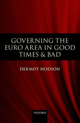 Book Governing the Euro Area in Good Times and Bad by Dermot Hodson