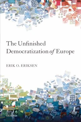 Book The Unfinished Democratization of Europe by Erik O. Eriksen
