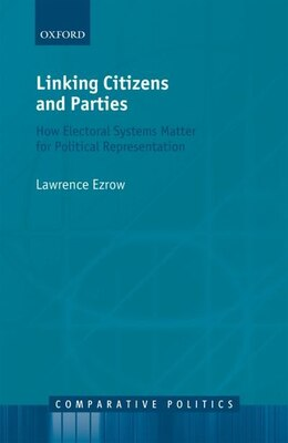 Book Linking Citizens and Parties: How Electoral Systems Matter for Political Representation by Lawrence Ezrow