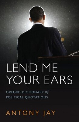 Book Lend Me Your Ears: Oxford Dictionary of Political Quotations by Antony Jay
