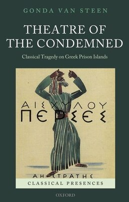 Book Theatre of the Condemned: Classical Tragedy on Greek Prison Islands by Gonda Van Steen