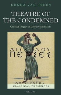 Theatre of the Condemned: Classical Tragedy on Greek Prison Islands