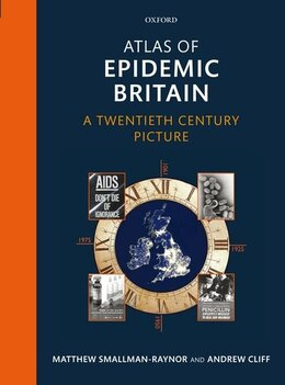 Book Atlas of Epidemic Britain: A Twentieth Century Picture by Matthew Smallman-Raynor