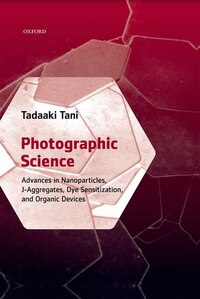 Photographic Science: Advances in Nanoparticles, J-Aggregates, Dye Sensitization, and Organic…