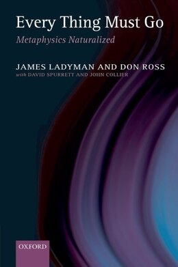 Book Every Thing Must Go: Metaphysics Naturalized by James Ladyman