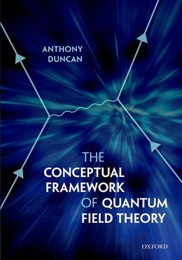 Book The Conceptual Framework of Quantum Field Theory by Anthony Duncan