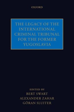 Book The Legacy of the International Criminal Tribunal for the Former Yugoslavia by the late Bert Swart