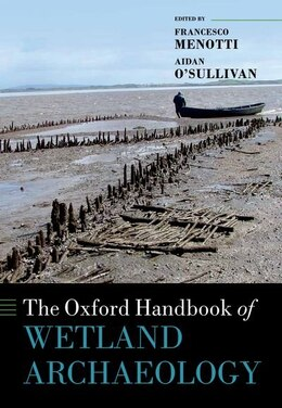 Book The Oxford Handbook of Wetland Archaeology by Francesco Menotti
