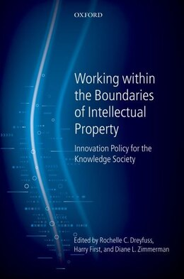 Book Working Within the Boundaries of Intellectual Property: Innovation Policy For The Knowledge Society by Rochelle C. Dreyfuss