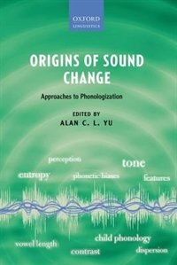 Book Origins of Sound Change: Approaches to Phonologization by Alan C. L. Yu