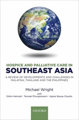 Book Hospice and Palliative Care in Southeast Asia: A review of developments and challenges in Malaysia… by Michael Wright