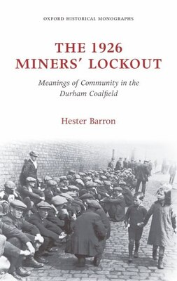Book The 1926 Miners Lockout: Meanings of Community in the Durham Coalfield by Hester Barron