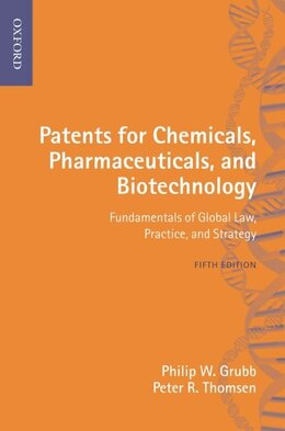 Book Patents for Chemicals, Pharmaceuticals and Biotechnology: Fundamentals of Global Law, Practice and… by Philip W. Grubb