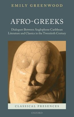 Book Afro-Greeks: Subtle Dialogues between Anglophone Caribbean Literature and Classics in the Twentieth… by Emily Greenwood