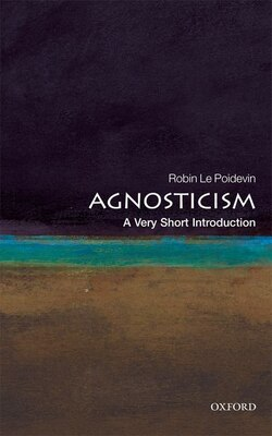Book Agnosticism: A Very Short Introduction by Robin Le Poidevin