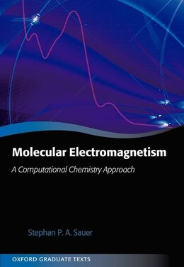 Book Molecular Electromagnetism: A Computational Chemistry Approach by Stephan P. A. Sauer