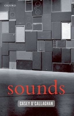 Book Sounds: A Philosophical Theory by Casey OCallaghan