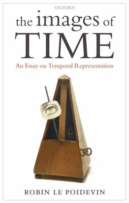 Book The Images of Time: An Essay on Temporal Representation by Robin Le Poidevin