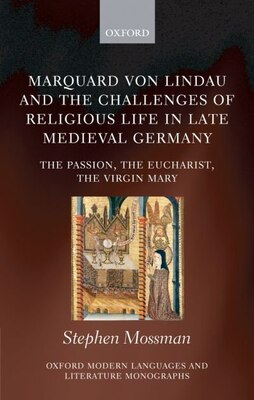 Book Marquard von Lindau and the Challenges of Religious Life in Late Medieval Germany: The Passion, the… by Stephen Mossman