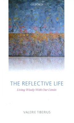 Book The Reflective Life: Living Wisely With Our Limits by Valerie Tiberius