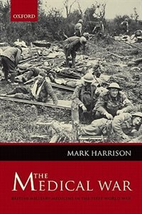Book The Medical War: British Military Medicine In The First World War by Mark Harrison
