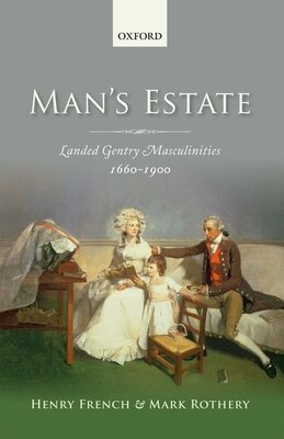 Book Mans Estate: Landed Gentry Masculinities, 1660-1900 by Henry French