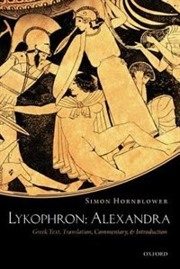 Book Lykophron: Alexandra: Greek Text, Translation, Commentary, and Introduction by Simon Hornblower
