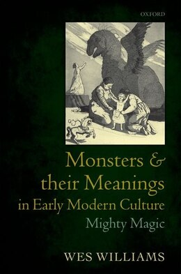 Book Monsters and their Meanings in Early Modern Culture: Mighty Magic by Wes Williams