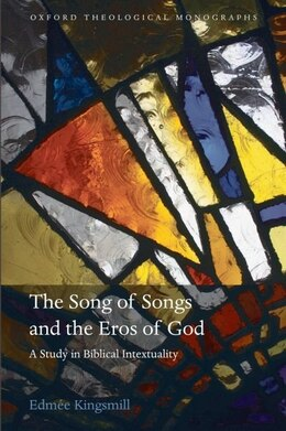 Book The Song of Songs and the Eros of God: A Study in Biblical Intertextuality by Edmee Kingsmill
