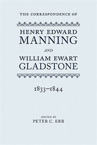 Book The Correspondence of Henry Edward Manning and William Ewart Gladstone: Volume One 1833-1844 by Peter C. Erb