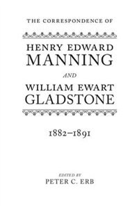 Book The Correspondence of Henry Edward Manning and William Ewart Gladstone: Volume Four 1882-1891 by Peter C. Erb