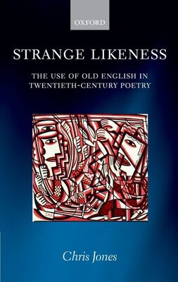 Book Strange Likeness: The Use of Old English in Twentieth-Century Poetry by Chris Jones