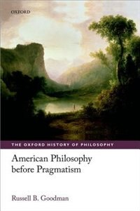 Book American Philosophy before Pragmatism by Russell B. Goodman
