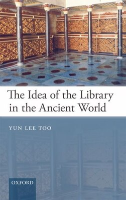 Book The Idea of the Library in the Ancient World by Yun Lee Too