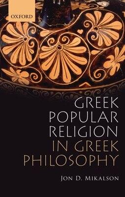 Book Greek Popular Religion in Greek Philosophy by Jon D. Mikalson