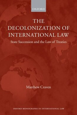 Book The Decolonization of International Law: State Succession and the Law of Treaties by Matthew Craven